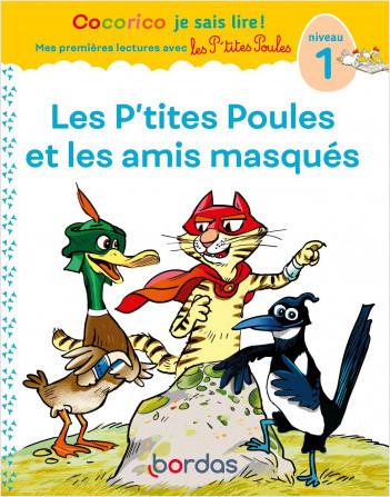 Cocorico je sais lire ! Mes premières lectures avec les P'tites Poules - Les P'tites Poules et les amis masqués - niveau 1