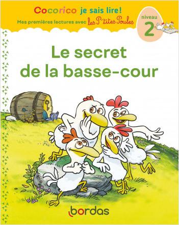 Cocorico Je sais lire ! premières lectures avec les P'tites Poules - Le secret de la Basse-cour, niveau 2