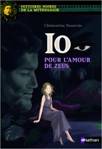 Io, pour l'amour de Zeus - Histoires noires de la Mythologie - Dès 12 ans