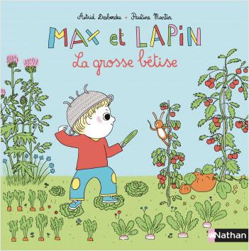 Max et Lapin : La grosse bêtise - Dès 2 ans