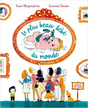 Le plus beau bébé du monde - Un livre drôle et poétique - dès 3 ans