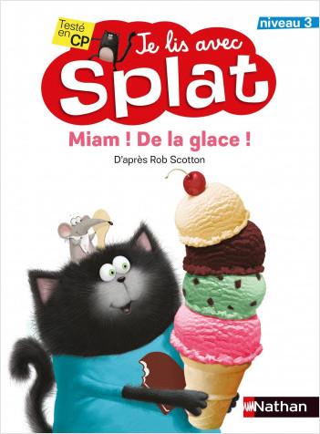 Miam ! De la glace ! - Je lis avec Splat - CP Niveau 3 - Dès 6 ans
