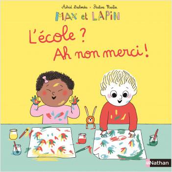 Max et Lapin - L'école ? Ah non merci ! - Album dès 2 ans