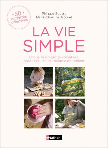 La vie simple - 50 activités créatives - Choisir la simplicité volontaire pour l'éveil et l'autonomie de l'enfant - Dès 3 ans