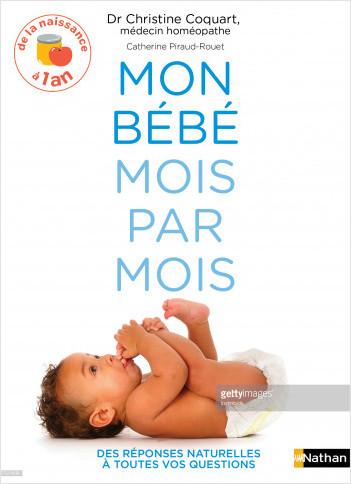 Mon bébé mois par mois  - De la naissance à 1 an