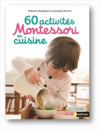 60 activités Montessori en cuisine - Idées, recettes et activités autour de la cuisine pour les enfants dès 3 ans