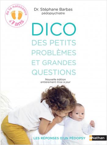 Dico des petits problèmes et grandes questions - Les réponses d'un pédopsy- de 0 à 7 ans