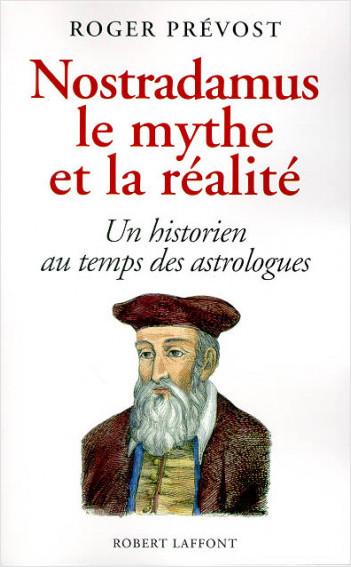 Nostradamus, le mythe et la réalité