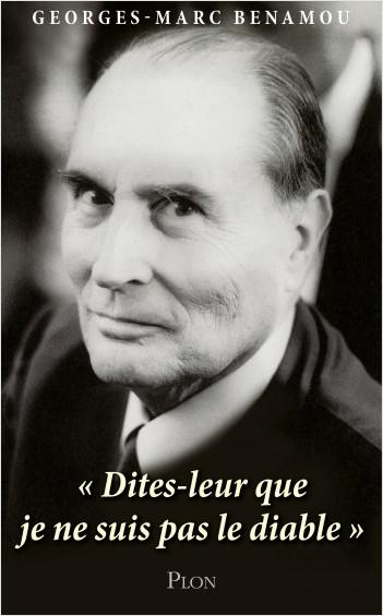 """Mitterrand : """"Dites-leur que je ne suis pas le diable."""""""