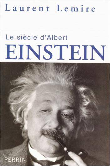 Le siècle d'Albert Einstein