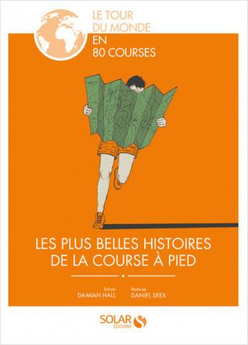 Le tour du Monde en 80 courses - Les plus belles histoires de la course à pied