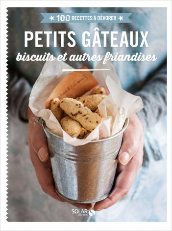 Petits gâteaux, biscuits et autres friandises - 100 recettes à dévorer