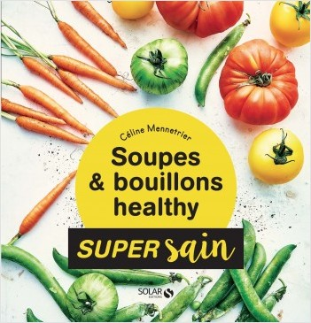 Soupes & bouillons healthy - super sain
