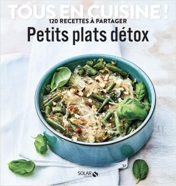 Petits plats detox - Tous en cuisine !