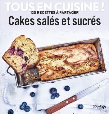 Cakes salés et sucrés - Tous en cuisine !