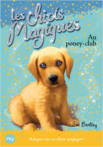 Les chiots magiques - tome 01 : Au poney-club