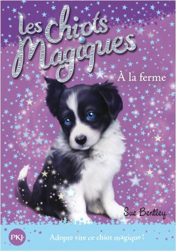 Les chiots magiques - tome 02 : A la ferme
