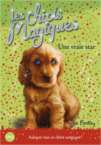 Les chiots magiques - tome 04 : Une vraie star