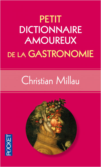 Petit Dictionnaire amoureux de la Gastronomie
