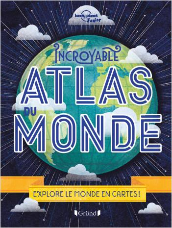 Incroyable Atlas du monde – Album documentaire – À partir de 8 ans