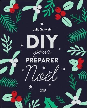 DIY pour préparer Noël ! - Projets créatifs, recttes, idées cadeaux pour organiser des fêtes magiques !