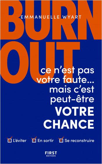 Burn-out : ce n'est pas votre faute mais c'est peut-être votre chance - Comment l'éviter ? Comment en sortir ? Comment se reconstruire ?