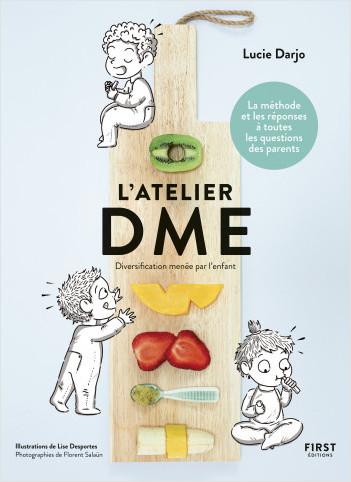 L'atelier DME - Diversification alimentaire menée par l'enfant - La méthode et les réponses à toutes les questions des parents