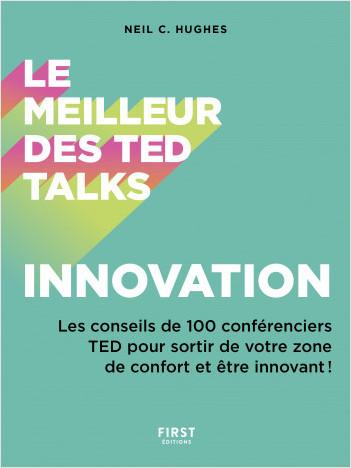 Le meilleur des TED talks - Innovation : Les conseils de 100 conférenciers TED pour sortir de votre zone de confort et être innovant !