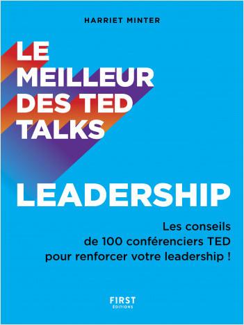 Le meilleur des TED talks - Leadership : Les conseils de 100 conférenciers TED pour renforcer votre leadership !