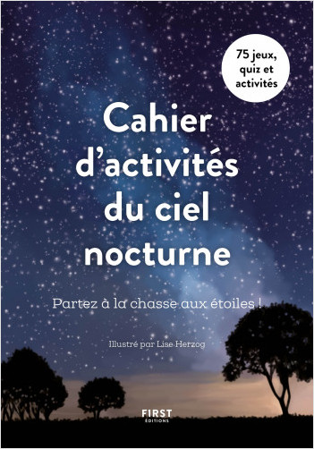 Cahier d'observation du ciel nocturne - Partez à la chasse aux étoiles - 75 jeux , quiz et activités.