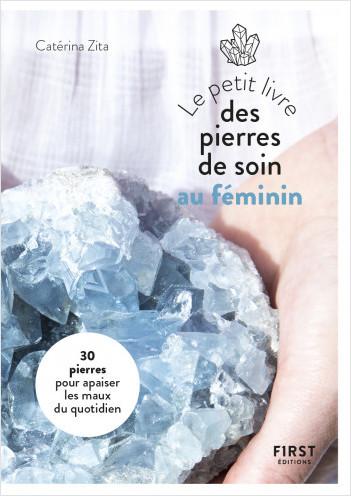 Petit Livre des pierres de soin au féminin : 20 pierres pour apaiser les maux du quotidien