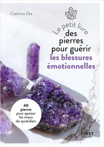 Petit Livre des pierres pour guérir ses blessures émotionnelles : 20 pierres pour retrouver la paix intérieure