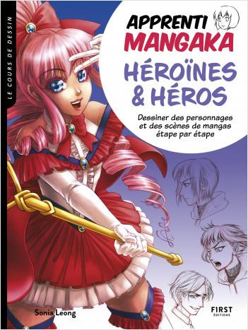 Apprenti mangaka : héroïnes et héros Dessiner des personnages et des scènes de mangas, étape par étape