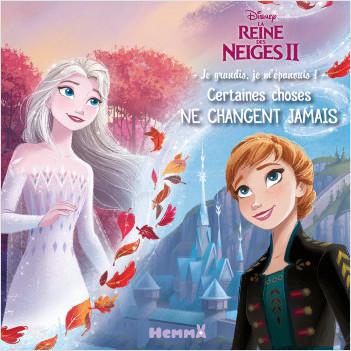 Disney La Reine des Neiges 2 - Je grandis, je m'épanouis ! - Certaines choses ne changent jamais – Lecture album enfant – Dès 4 ans