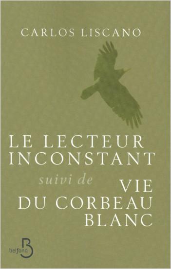 Le Lecteur inconstant suivi de Vie du corbeau blanc
