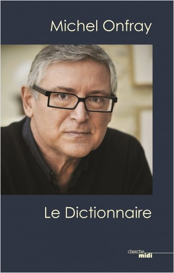 Michel Onfray, le dictionnaire