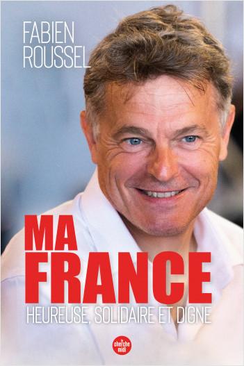 Ma France - Heureuse, solidaire et digne