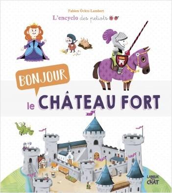 Bonjour le château fort - L'Encyclo des petiots - Encyclopédie animée illustrée - Dès 4 ans