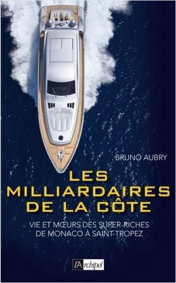 Les milliardaires de la côte - Vie et moeurs des super riches de Monaco à Saint-Tropez
