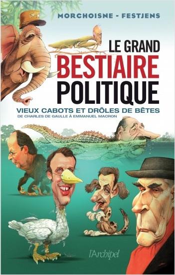 Le grand bestiaire politique - Vieux cabots et drôles de bêtes