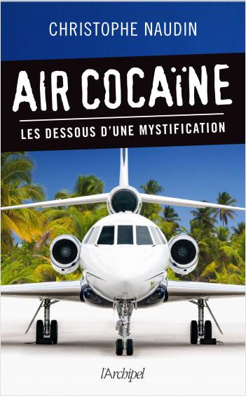 Air cocaïne - Les dessous d'une mystification
