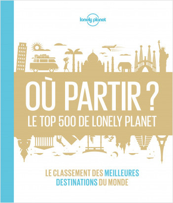 Où partir? Le top 500 de Lonely Planet - 1ed