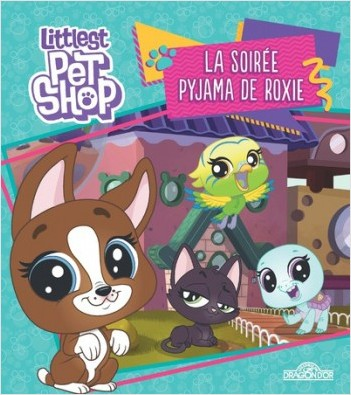 Littlest Pet Shop - La soirée pyjama de Roxie