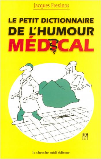 Le petit dictionnaire de l'humour médical