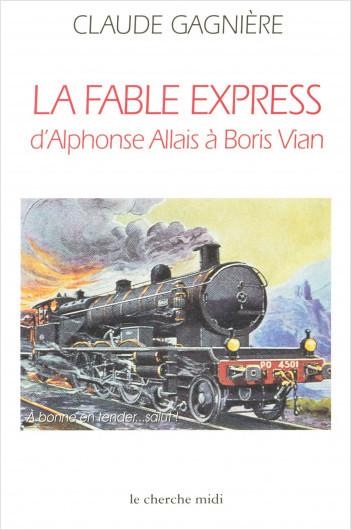 La Fable express D'Alphonse Allais à Boris Vian